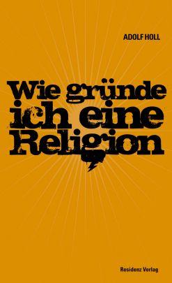 """Coverabbildung von """"Wie gründe ich eine Religion"""""""